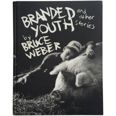 Branded Youth and Other Stories - Bruce Weber Book First Edition 1997