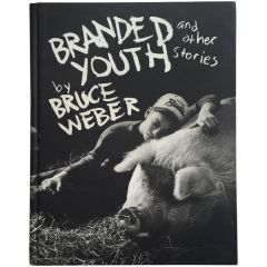 """""""Branded Youth and Other Stories - Bruce Weber"""" Book"""