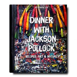 Dinner with Jackson Pollock: Recipes, Art & Nature