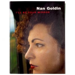 Nan Goldin, I'll Be Your Mirror 1st edition 1997