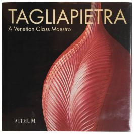 Tagliapietra, A Venetian Glass Maestro, First Edition